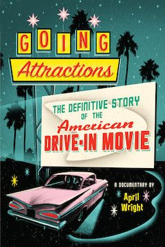 Going Attractions: The Definitive Story of the American Drive-in Movie movie poster.