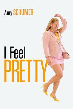 I Feel Pretty movie poster.