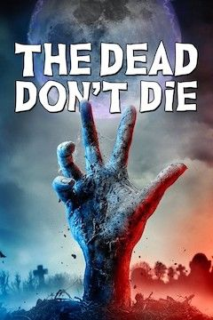 The Dead Don't Die movie poster.