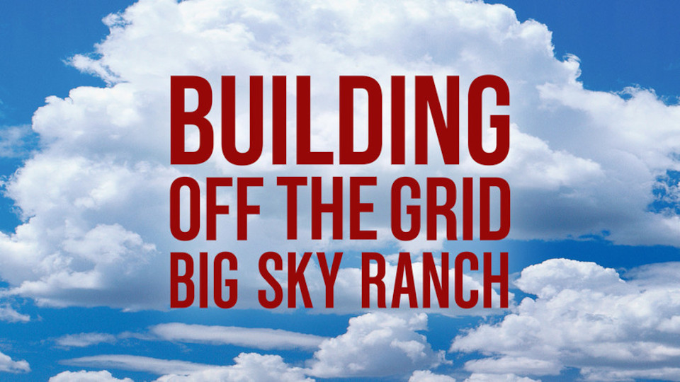 Image for the TV series Building Off the Grid: Big Sky Ranch