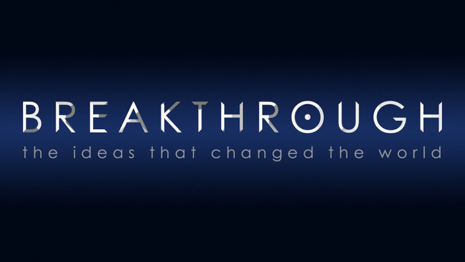 Image for the TV series Breakthrough: The Ideas That Changed the World